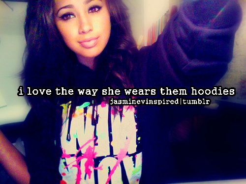 i love the way she wears them hoodies