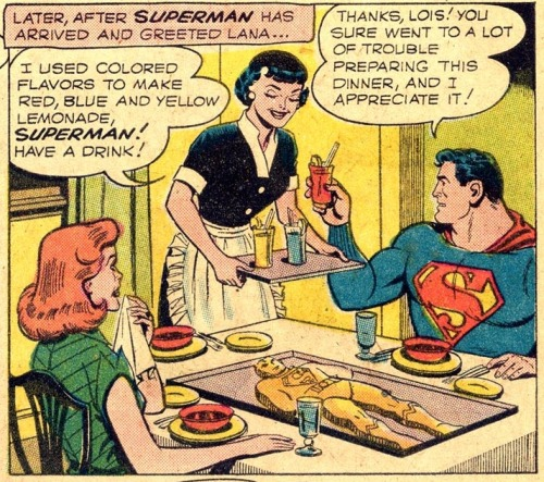 superdames:  But seriously, that is Superman-colored lemonade and a cake shaped like Superman's body. tompeyer:  Lois Lane cooks dinner: soup, lemonade, Superman cake. (Lois Lane #7, 1959)