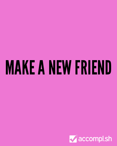 make a new friend by OperationBGP on Accompl.sh
