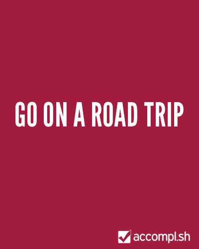 Go on a Road Trip by randombrad on Accompl.sh