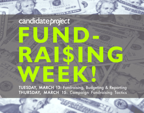 "I'm not sure if you heard, but it's Fundraising Week here at the Candidate Project! We've lined up expert campaign fundraising trainers to teach candidates & campaign team members everything you need to know to get donations to fuel your campaign. And, as always, the trainings are free of charge. Sign up now and make sure your campaign is ready to raise money from day one: Sign up for ""Fundraising, Budgeting & Reporting"" – Tuesday, March 13 @ 8:15pm Eastern (5:15pm Pacific) Sign up for ""Fundraising Tactics"" – Thursday, March 15 @ 8:15pm Eastern (5:15pm Pacific) After you sign up for the trainings, help us spread the word to other progressive campaigns by sharing this on Facebook and Twitter too.  Thanks!"