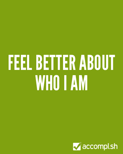 feel better about who I am by akelamoonstone on Accompl.sh