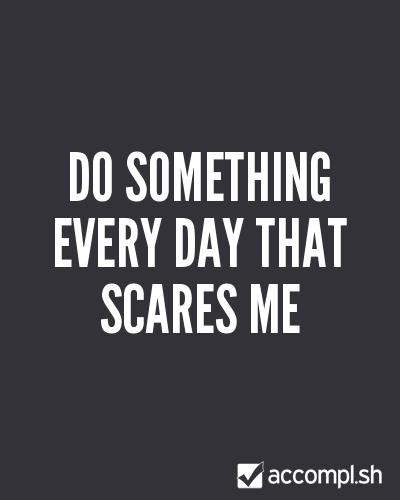 do something every day that scares me by thumbles on Accompl.sh