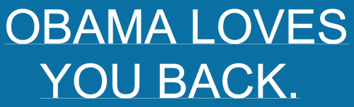 barackobama:  imwithkanye:  Website of the day: Obama Loves You Back.  Yeah, this is pretty great.  BEST!