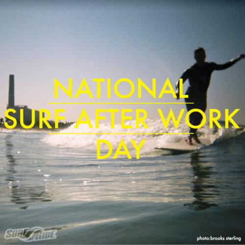 Celebrate the time change and Happy Surf After Work Day. (via National Surf After Work Day - News - Surf Ride Blog)
