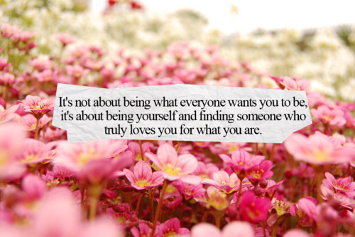 QUOTE OF THE DAY: Nothing more important than being true to yourself, if you can make yourself proud and be pleased of your own accomplishments then no one elses opinion really matters.