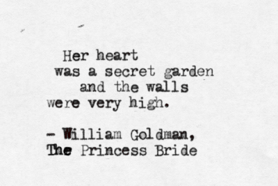 typewrittenword:  The Princess Bride by William Goldman  …but a garden well worth the climb and the scratches, bumps, and bruises collected along the way.