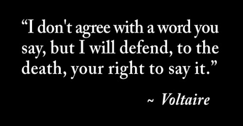 Regarding Rush Limbaugh…I very much agree with Voltaire here - hate speech should STILL be protected.  The way to combat Hate Speech is to render it irrelevant, not to squash it.  If they censor Rush, next they'll want to censor Bill Maher, and Jon Stewart, and Stephen Colbert and all the other Liberal Comedians we know and love. No, it is way better to Boycott Rush than to Censor Rush! Boycott with our dollars and our listening choices…that's the right way.