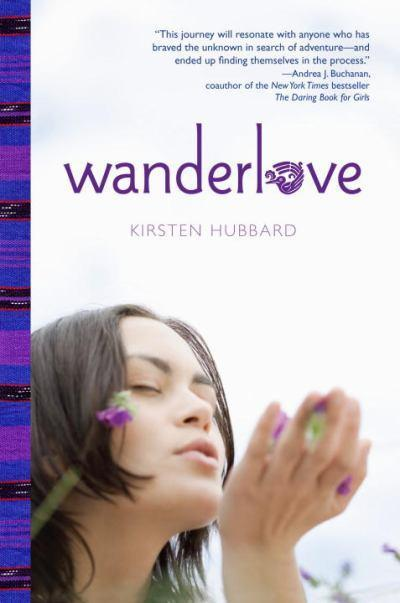 Today is Kirsten Hubbard's WANDERLOVE's book birthday! You should go buy this book. And then read it. Twice.