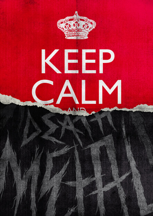 Keep Calm and Death Metal - The All Day Everyday Project by Hannes Beer I hate the KC+CO posters, but this is ~~~perfect~~~