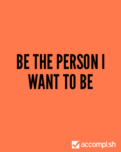 Be the person I want to be by sillytori on Accompl.sh