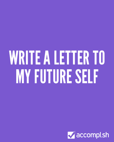 Write a letter to my future self by Tilko on Accompl.sh