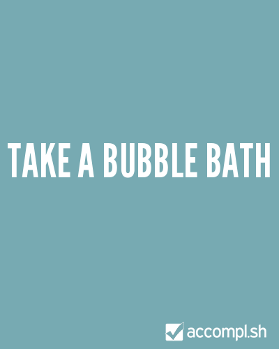 Take a bubble bath by HeyOhItsAO on Accompl.sh