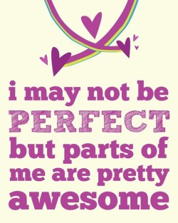 blogilates:  I may not be perfect. But parts of me are pretty awesome.  Indeed