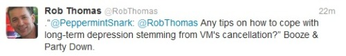 I have mad respect for Rob Thomas…. If you are a Veronica Mars fan and you aren't following @RobThomas on twitter…you should be….