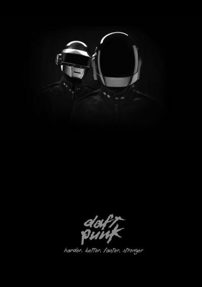 Daft Punk. Harder. Better. Faster. Stronger.