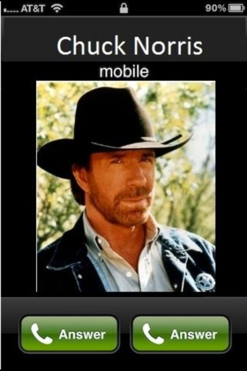 When Chuck Norris calls…you can only answer..hahaha