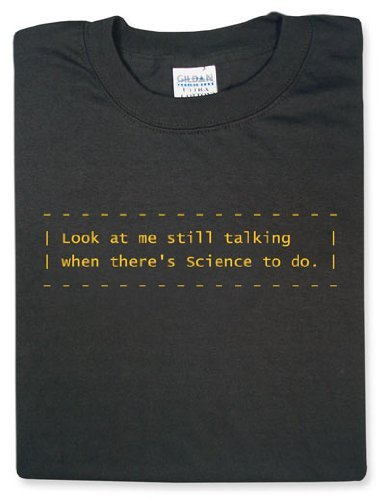 Science To Do - Portal Shirt at $16.99 Welcome, -Subject Name Here-. Thank you for participating in this Aperture Science computer-aided enrichment activity. As you know, science is very important, and we're appreciative of your dedication of yourself up to and including possible permanent disabilities, such as death. To avoid permanent disabilities, be sure to ¶????¬ ^H . State and local statutory regulations prohibit us from revealing the entire nature of the experiment you are participating in today, but be informed that it may involve physics, psychology, thermodynamics, pharmacology, and non-Euclidean geometry. And cake. For the party. At the end. When you're done. Sometimes cake is my favorite part of science. When asking your children if they would like to attend the Aperture Science Bring Your Daughter to Work Day, remind them that science = cake.