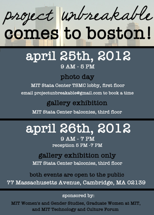 projectunbreakable:  Boston! On April 25th & 26th, MIT is hosting Project Unbreakable for a photo day and exhibition.More info for the photo day can be found here.More info for the exhibition can be found here.You are all welcome to visit the exhibit at any point during those two days, but I would also love it if you came to the reception at 5pm on April 26th. :)Grace