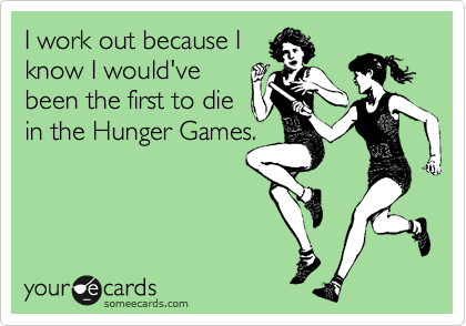 Afternoon Inspiration: Hunger Games  (image via someecards)