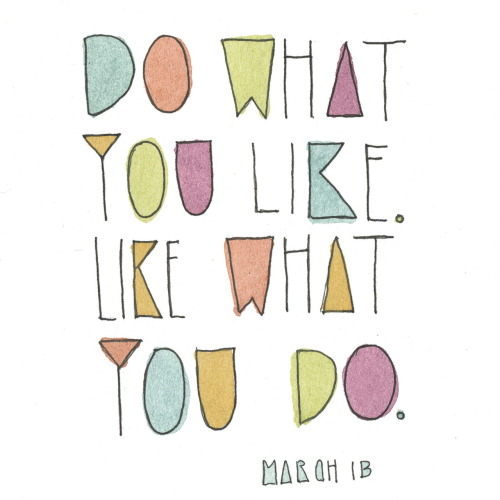 73/366 Do what you like. Like what you do. Simple.