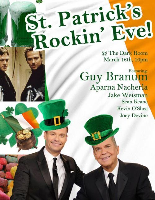 3/16. St. Patrick's Rockin' Eve @ Dark Room Theater. SF. 10PM. Featuring Guy Branum, Aparna Nancherla, Jake Weisman, Sean Keane, Kevin O'Shea, and Joey Devine.