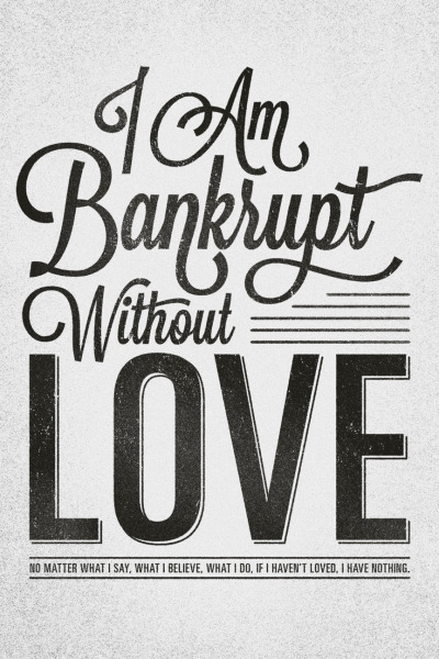 typographicverses:  Bankrupt without love. 1 Corinthians 12 (Message Translation). Designed by Stephen Murrill (@thesteveandrew).