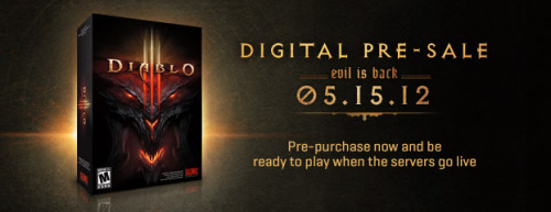 Diablo III Launching May 15 – Digital Pre-Sales NOW OPEN  The End of Days approaches…. Diablo III will be unleashed from the Burning Hells on May 15, 2012, and you can be ready to play the minute the servers go live by pre-purchasing the game digitally on Battle.net today.