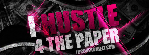 I Hustle 4 The Paper Facebook Cover