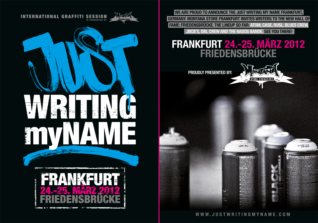 We are proud to announce the Just Writing My Name Frankfurt, Germany.  On 24th & 25th of march the Montana Store Frankfurt invites a lot of writers to the new Hall of Fame: Friedensbrücke. Here is the lineup so far: Atom, Case, Rusl, Blues Crew, JBCB´s, DBL Crew and the Naxos Bande. See you there!