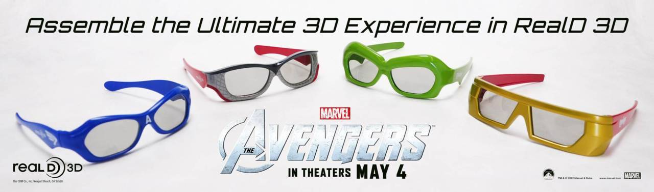 Marvel's THE AVENGERS Collector's Edition RealD 3D Glasses RealD and Marvel have teamed up… no… they've assembled (see what I did?) to release a set of 3D glasses inspired by Captain America, Iron-Man, The Hulk, and Thor. These will only be available at special events, fan screenings, and online giveaways starting in April. Ya' know, Hawkeye glasses would've made the most sense, I guess no one really seems to care about him. For more info on how you can score a pare of these 3D specs, keep an eye on twitter.com/RealD3D and facebook.com/RealD3D.