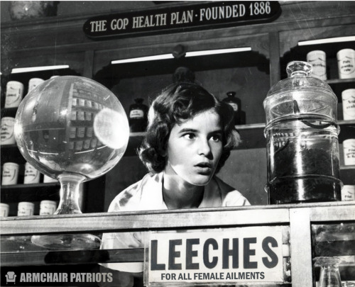 Leeches for all female ailments. Think how affordable health care will be! **GOP END GAME**