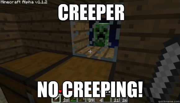 A 9 Year-old told me there was a CREEPER in my room. Now I'm scared to go in it.