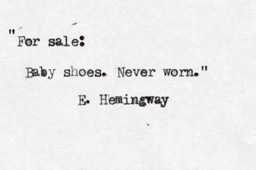 Ernest Hemingway once won a bet by crafting a six-word short story that can make people cry. Here it is.   P-rez. you terrible man.