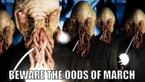 Beware the Oods of March.