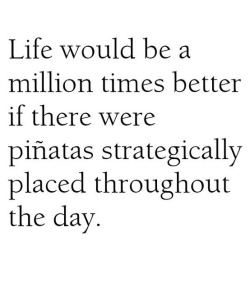 "wickedwino:  spycnsweet:  this makes me giggle… out loud.  I read pinatas as ""pina coladas""…I have a problem"