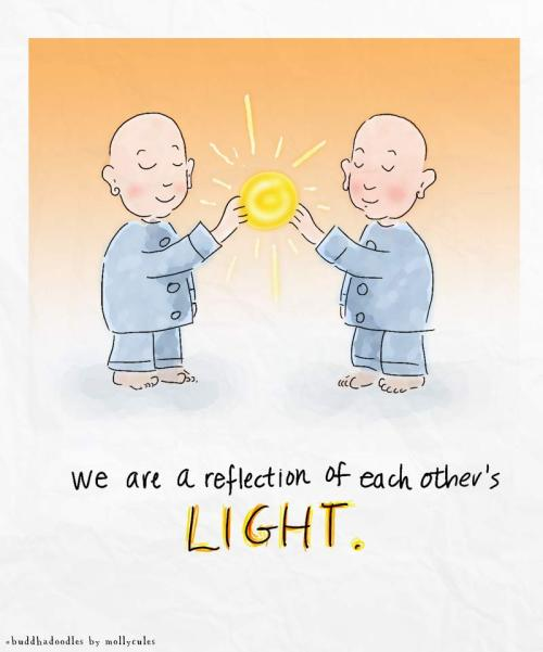 buddhadoodles:  We are a reflection of each other's light.