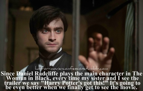"""Since Daniel Radcliffe plays the main character in The Lady In Black, every time my sister and I see the trailer we say ""Harry Potter's got this!"" It's going to be even better when we finally get to see the movie."""