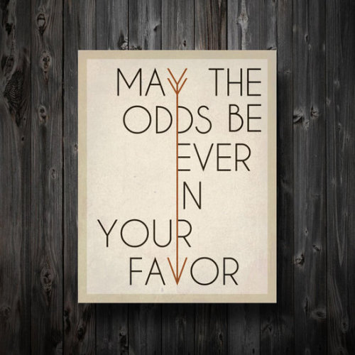 Typeverything.com 'May The Odds Be Ever In Your Favor' poster from Entropy Trading Co.