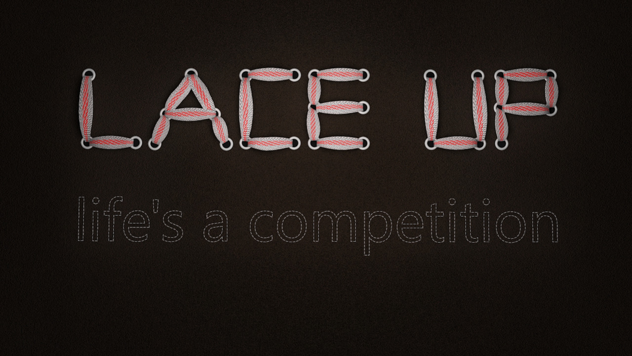 {+} LACE UP. Life's a competition. This graphic design piece was created in Cinema 4D using a rounded cube that follows the path of the laces using the spline wrap deformer.  The laces are also enhanced with a bulge and bend deformer as well to make the laces thicker in the middle.  A procedural shader (EnhanceC4D Lite) from biomekk.com was used to create the texture on the laces.
