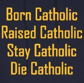 FAITH: I am a Catholic for life!