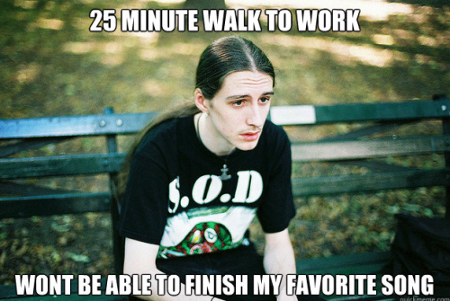 "First World Metal Problems (BIH gets Finder's Credit™ on this, even though I'm the one posting it. So this is like the Tumblr/Metal version of your mom sending you ~funny~ chain emails. I should have titled this ""You gotta love this!"" or ""Thought this would brighten your day"" or ""Obama is an Islam and hates our troops."") (-TWG)"