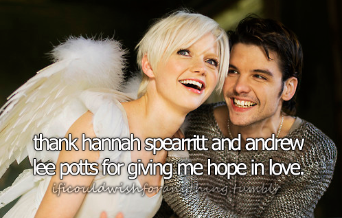 If I could wish for anything… I wish I could thank Hannah Spearritt and Andrew Lee Potts for giving me hope in love.