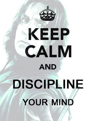 Keep Calm and Dicipline your Mind…… * SEVERUS SNAPE *