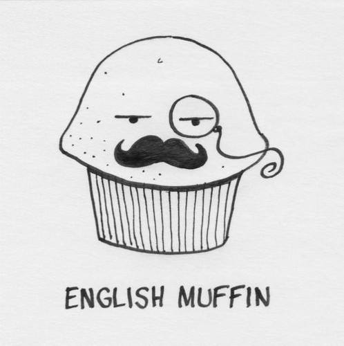 That's a very English muffin!