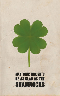 """May your thoughts be as glad as the shamrocks. May your heart be as light as a song. May each day bring you bright, happy hours. That stay with you all the year long.""  happy st. patrick's day!"