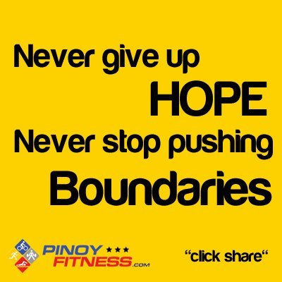 "Thoughts and Quotes by @pinoyfitness.com ""Never give up HOPE, Never stop pushing BOUNDARIES"""