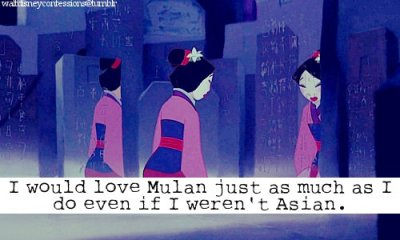 "waltdisneyconfessions:  ""I would love Mulan just as much as I do even if I weren't Asian""."