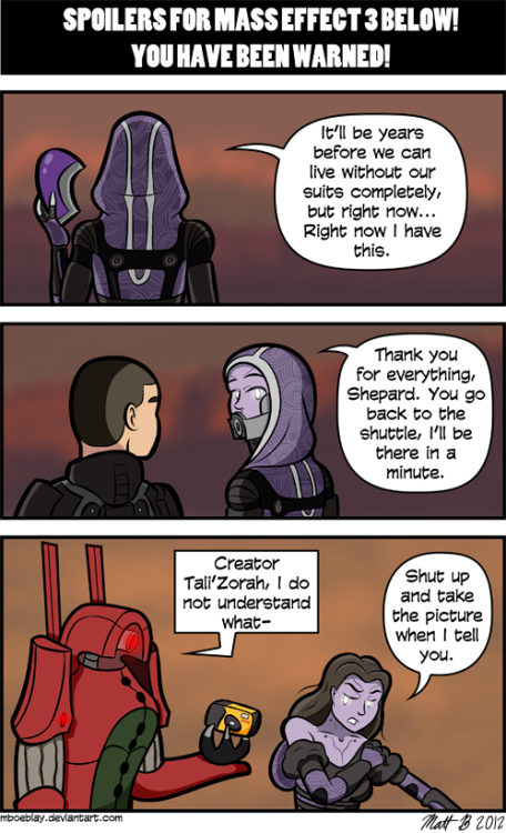 SPOILER WARNING! Considering how there is only one point in time where Tali ever took her mask off while off a ship and while the sun was setting, this is pretty much the only scenario that makes sense for her picture. As for her revealed design, I actually really like it! What I do NOT like is how it was revealed through a clumsily photoshopped stock photo. They couldn't have just copied the basic Tali mesh, make a face out of various tweaked FemShep facial assets and then put it in the scene spoofed above, where she takes her mask off anyway but the game doesn't show you? Just sayin'. Edit:  Some have been saying she isn't purple. The picture in game is a bit unclear when it comes to color, so… Creative license. :)