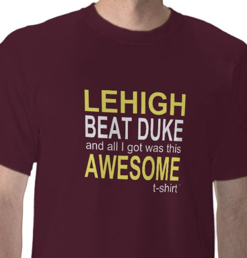 demianco:  Aw it was sweet. You saw it here first. Sweet Victory Lehigh. Duke…blah